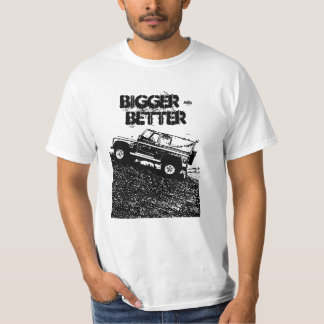 Land rover t shirt, Bigger & Better T-Shirt