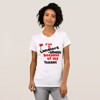 Landlord -aholic Shirt for Stressed-Out Landlords