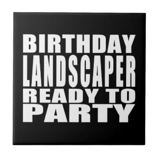 Landscapers : Birthday Landscaper Ready to Party Small Square Tile