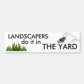 Landscapers do it in the Yard Bumper Sticker