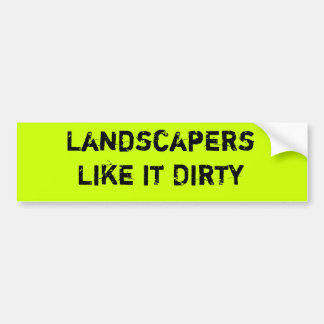 Landscapers like it dirty bumper sticker