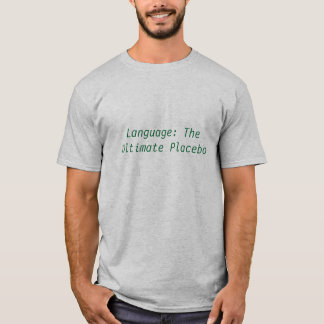 Language: The Ultimate Placebo! T-Shirt