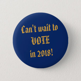 Lapel button Can't wait to VOTE in 2018!