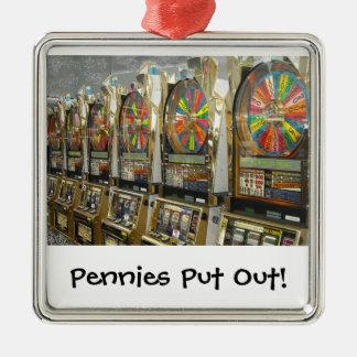 Las Vegas Slots/ Pennies Put Out Metal Ornament