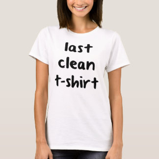 Last Clean T-Shirt T-Shirt, Statement Tee, Tumblr