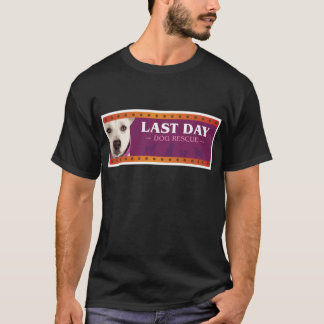Last Day Dog Rescue T-Shirt