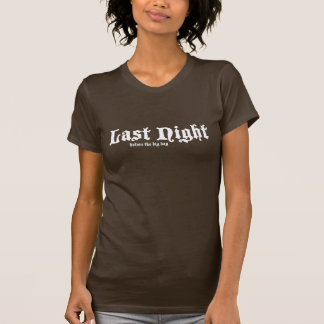 last night - before the big day t shirt