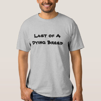 Last of A Dying Breed Tee Shirts