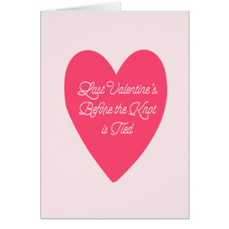Last Valentine's Before Wedding Card