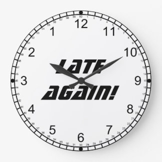 Late Again!-Backwards Clock/Black and White Large Clock