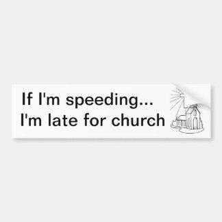 Late for Church! Bumper Sticker