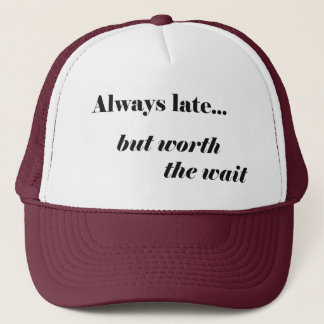 Late Worth It Trucker Hat