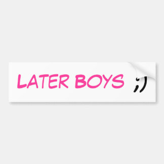 Later Boys, ;) Bumper Sticker