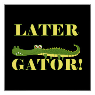 Later Gator Poster