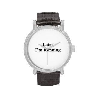 Later I m Running Wrist Watches
