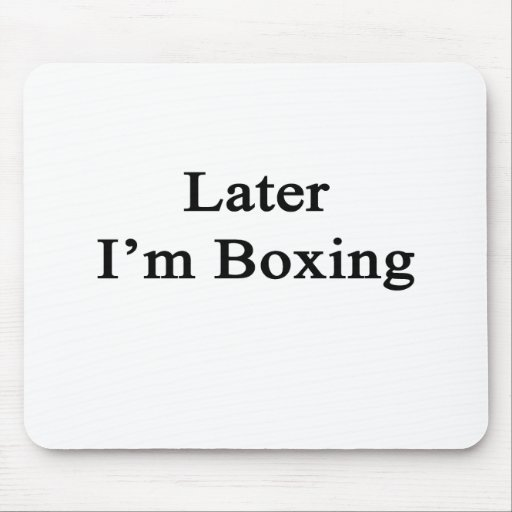Later I'm Boxing Mousepads