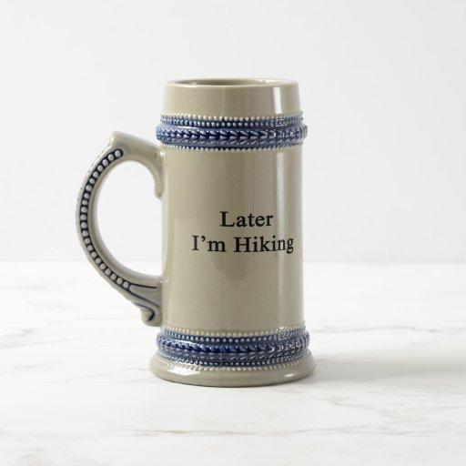 Later I'm Hiking Coffee Mugs