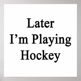Later I'm Playing Hockey Print