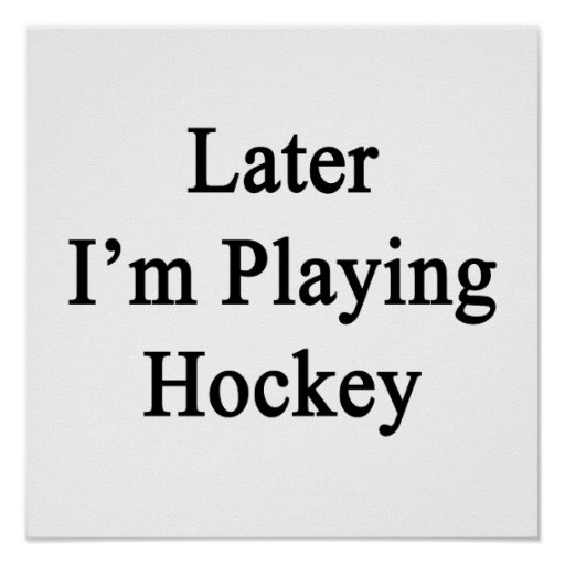 Later I'm Playing Hockey Print