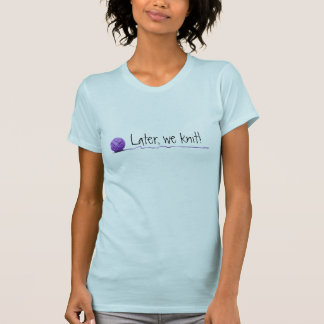 Later...we knit! (Happy Hookers edition) T-Shirt