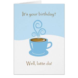 Latte Da Birthday, Coffe Cup Greeting Card