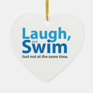 Laugh and Swim ... but not at the same time Ceramic Ornament
