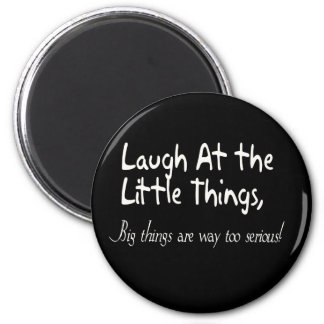 Laugh At The Little Things, Motivational Saying 6 Cm Round Magnet