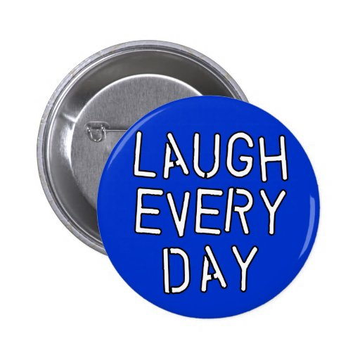 Laugh Every Day T-shirts, Gifts about Laughter Pinback Button