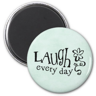 LAUGH EVERYDAY MAGNET