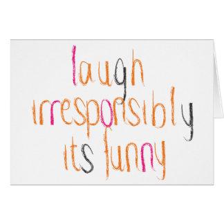 Laugh Irresponsibly... Card