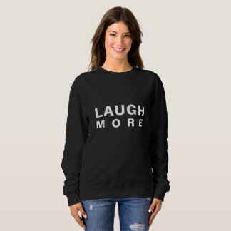 LAUGH MORE Sweatshirt