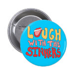 Laugh With The Sinners Pinback Buttons