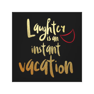 LAUGHTER IS AN INSTANT VACATION CANVAS PRINT