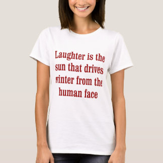 Laughter is the sun that T-Shirt