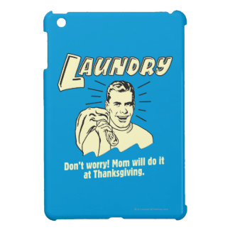 Laundry: Don't Worry Mom Thanksgiving iPad Mini Cases