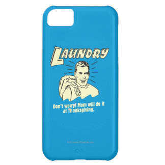 Laundry: Don't Worry Mom Thanksgiving iPhone 5C Case