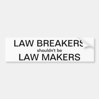 Law Breakers Shouldn t Be Law Makers Bumper Sticker