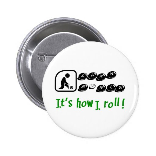 Lawn Bowls -It's How I Roll Pin