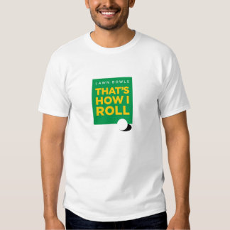 """Lawn Bowls – That's How I Roll"" – Light (Men's) Shirt"