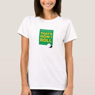 """Lawn Bowls – That's How I Roll"" – Light (Women's) T-Shirt"