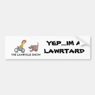 Lawtard, THE LAWRVILLE SHOW, YEP....IM A LAWRTARD Bumper Sticker