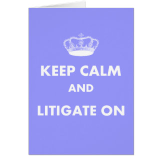 """Lawyer/Law Student Gifts """"Keep Calm Litigate..."""" Card"""