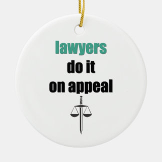 lawyers do it on appeal ceramic ornament