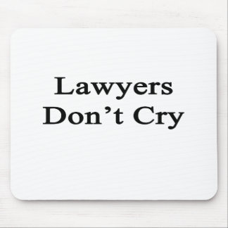 Lawyers Don t Cry Mousepad