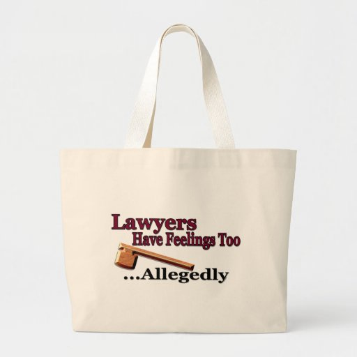 Lawyers Have Feelings Too ... Allegedly Tote Bag