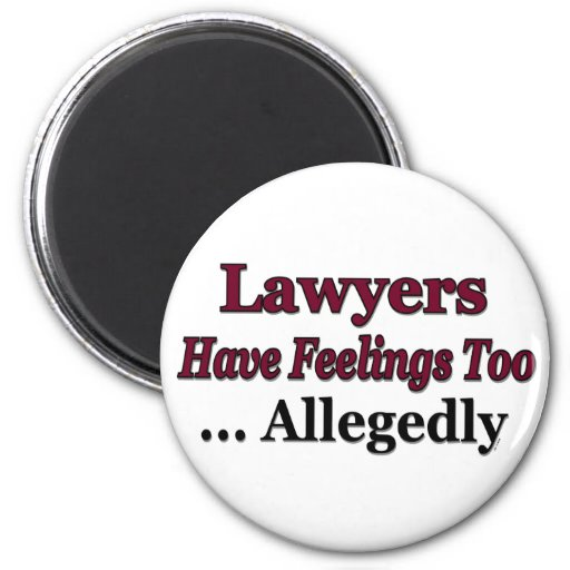Lawyers Have Feelings Too ... Allegedly Fridge Magnet