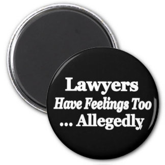 Lawyers Have Feelings Too ... Allegedly Magnet 2 Inch Round Magnet