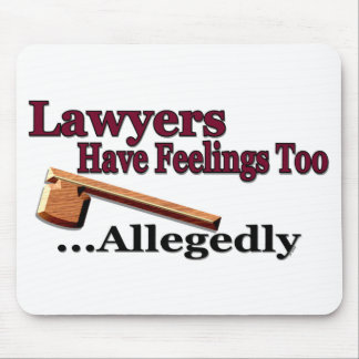 Lawyers Have Feelings Too ... Allegedly Mouse Pad