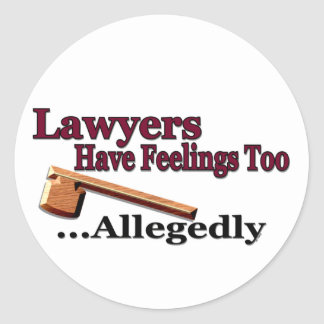 Lawyers Have Feelings Too ... Allegedly Round Sticker