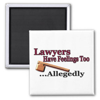 Lawyers Have Feelings Too ... Allegedly Square Magnet